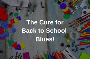 The Cure for Back to School Blues